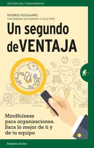 Un segundo de ventaja. Mindfulness para organizaciones.Saca lo mejor de tí y de tu equipo