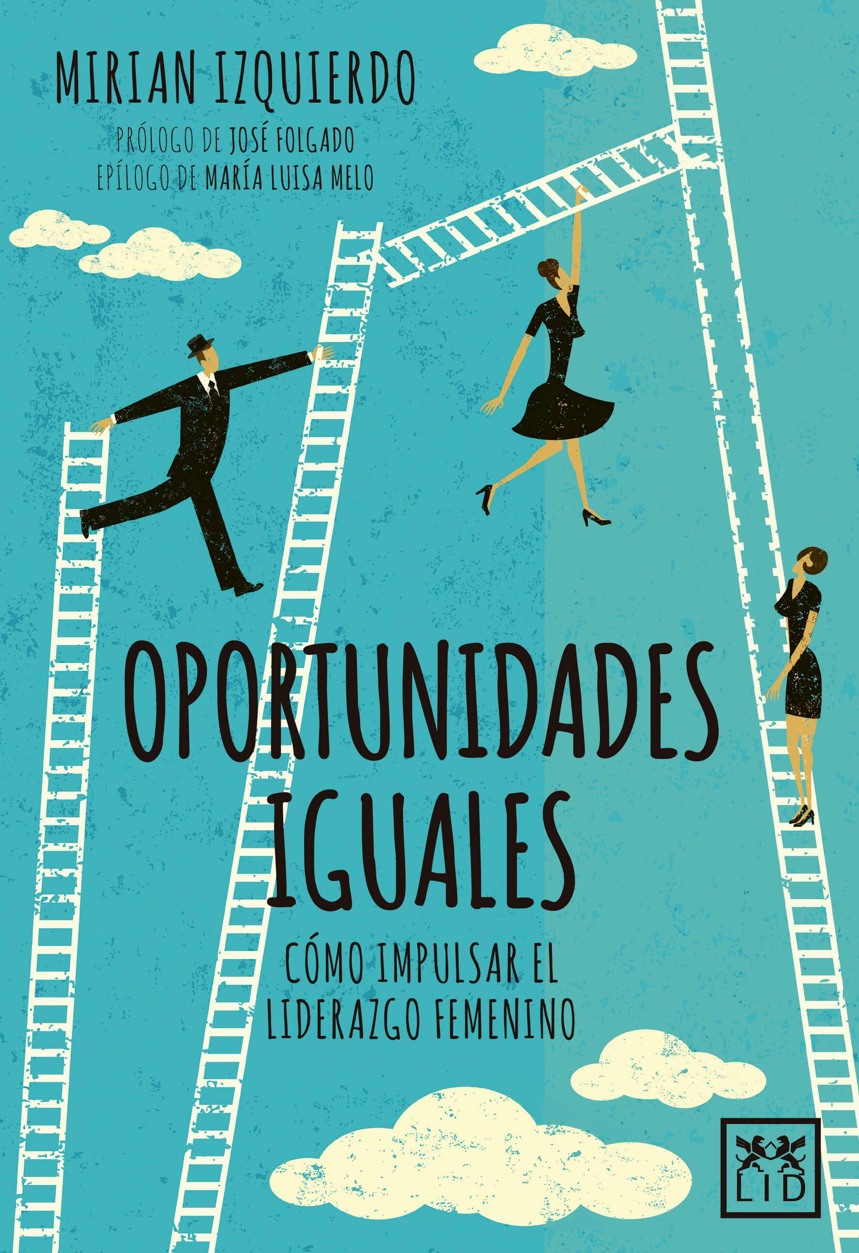 Oportunidades iguales. Cómo impulsar el liderazgo femenino